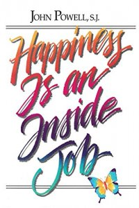 happiness is an inside job book by John Powell