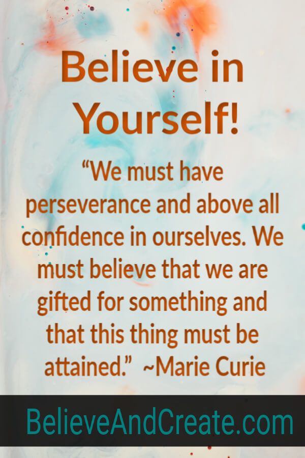 we must have confidence in ourselves - Marie Curie