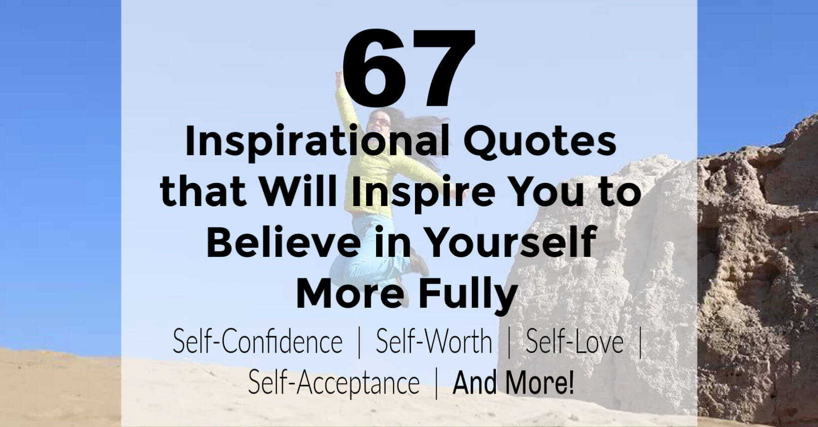 67 quotes to help you believe in yourself, have more self-confidence, self-worth and self-love in your life. Very inspiring!