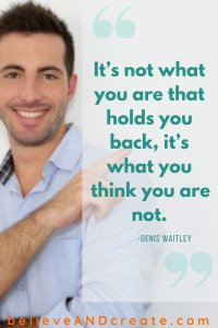 it's not what you are that hold you back it's what you think you aren't denis waitley