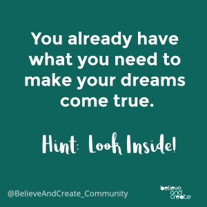 you already have what you need to make your dreams come true