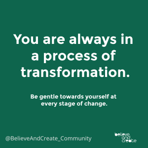 you are always in a process of transforming your life