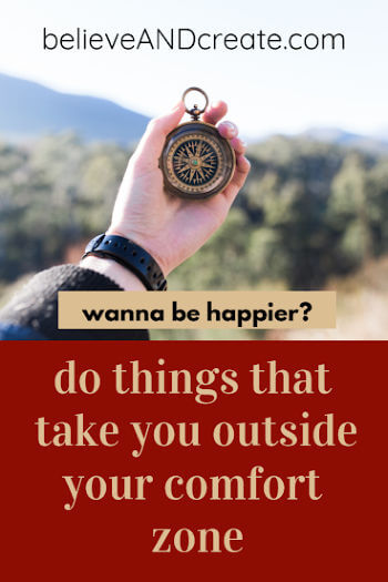 if you want to be happier, do things that take you outside your comfort zone