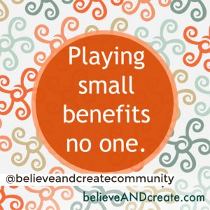playing small benefits no one