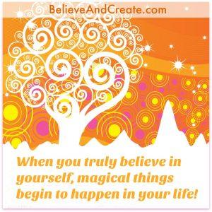 believe in yourself and magic happnens