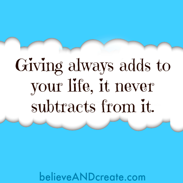 give adds to your life it never subtracts