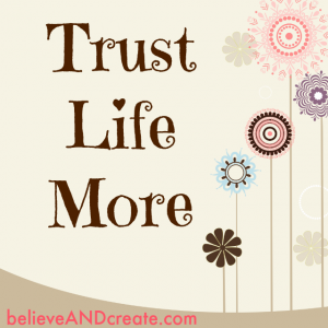 quote about trusting life more
