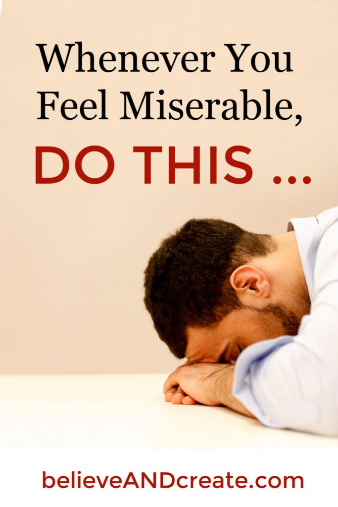 when you are miserable do this one thing