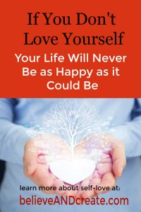 if you don't love yourself your life won't be as happy as it could be