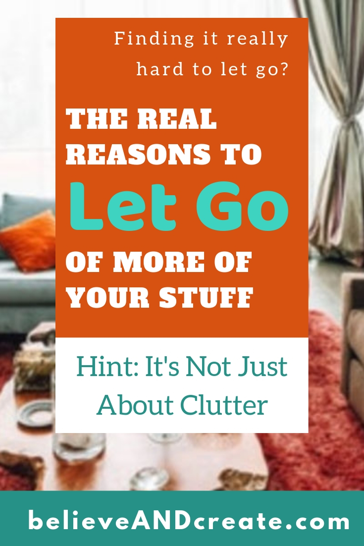 the real reason to let go of your stuff even when it's hard (not about decluttering)