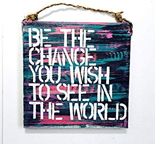 wooden sign - gandhi quote - be the change you wish to see in the world