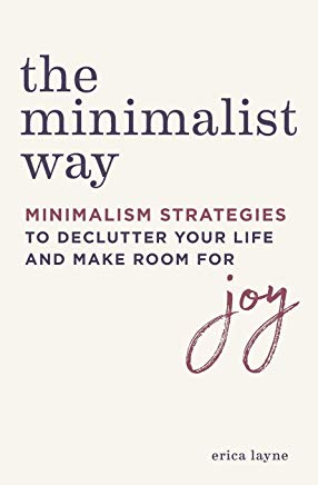 the minimalist way - strategies to declutter your life and make room for joy