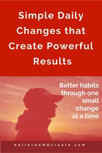 simple daily changes - develop powerful new habits