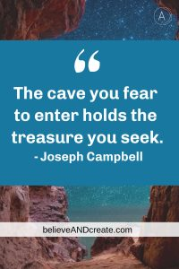 the cave you fear to enter holds the treasure you seek -- quote from joseph campbell