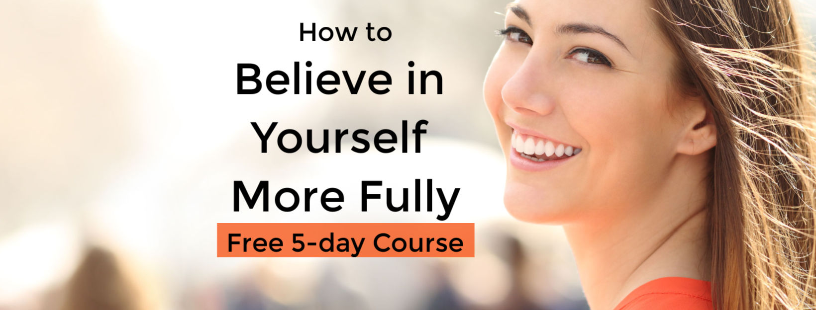 How to believe in yourself more fully free confidence building course