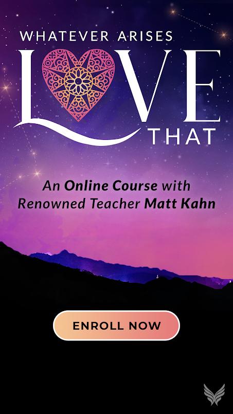 Whatever arises love that course Matt Kahn