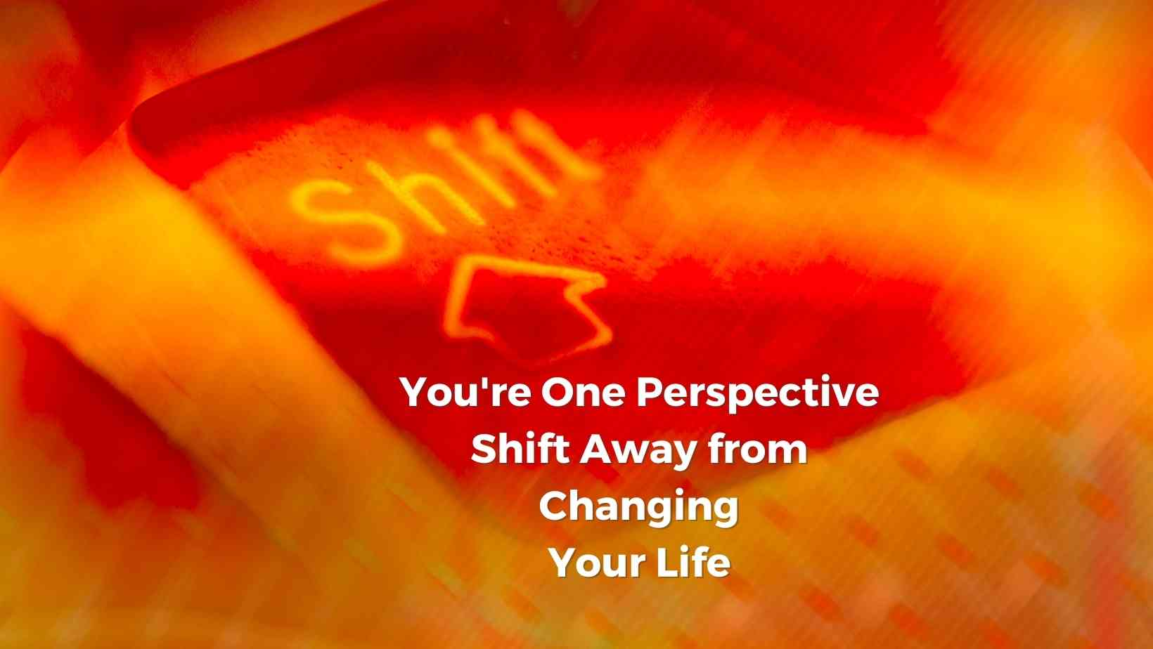 affirmations for shifting perspective and changing your ilfe