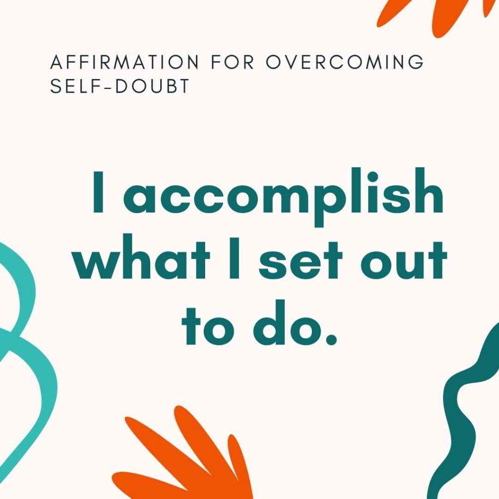 I accomplish what I set out to do affirmation