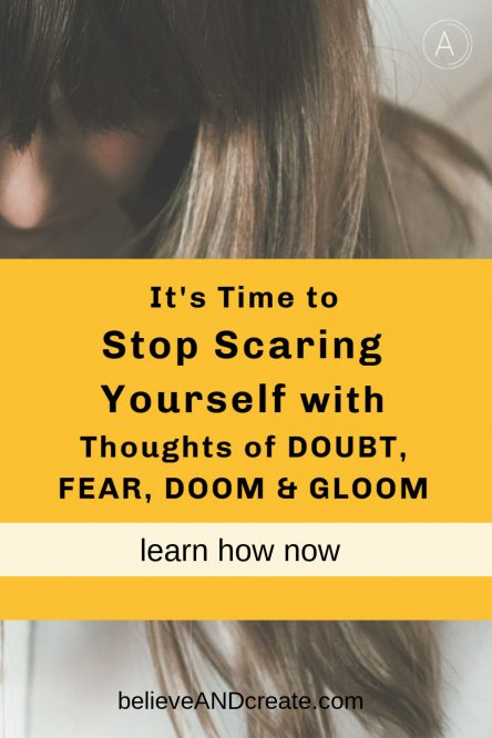 stop scaring yourself with thoughts of doom