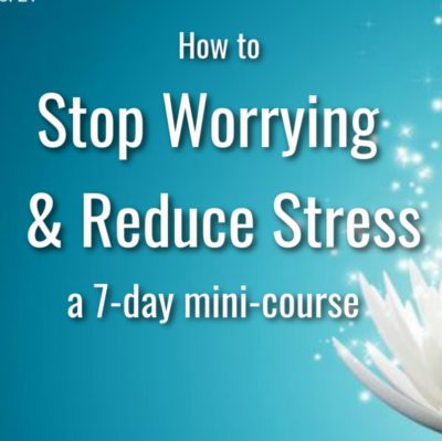 How to Stop Worrying & Reduce Stress a 7-day mini-course